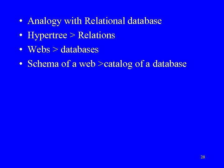 • • Analogy with Relational database Hypertree > Relations Webs > databases Schema
