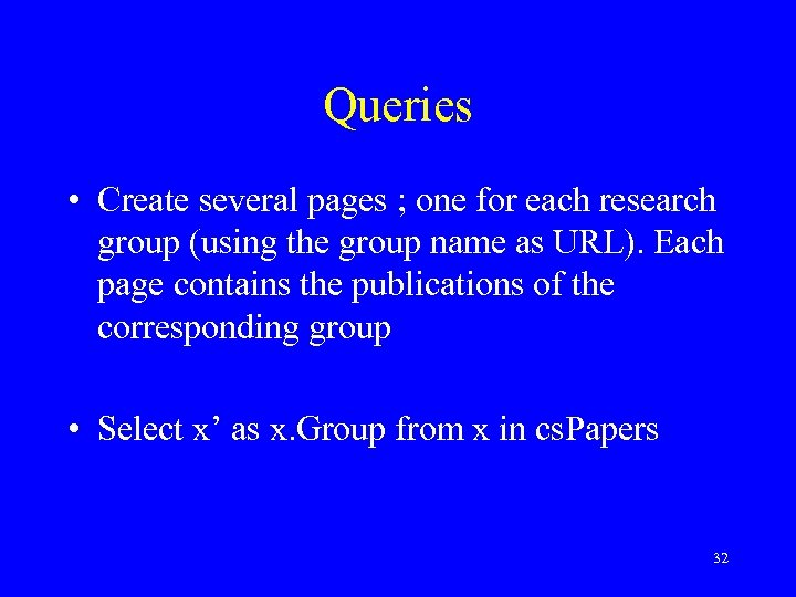 Queries • Create several pages ; one for each research group (using the group