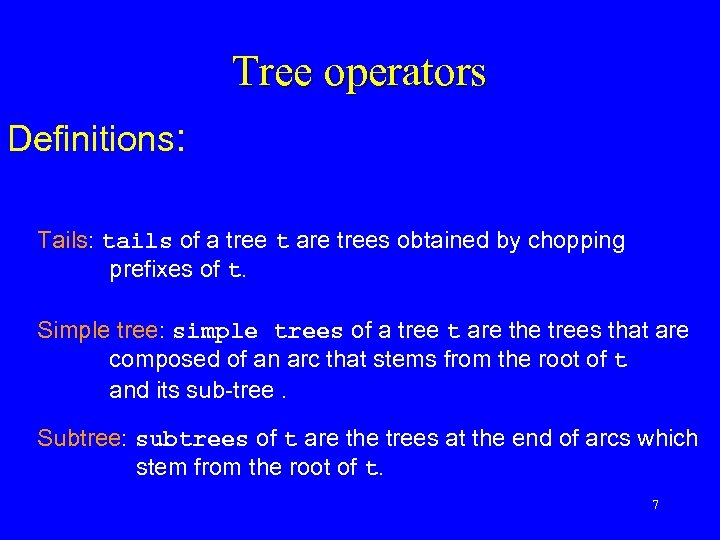 Tree operators Definitions: Tails: tails of a tree t are trees obtained by chopping
