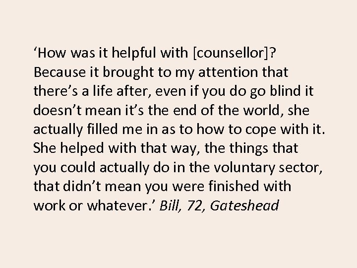 'How was it helpful with [counsellor]? Because it brought to my attention that there's