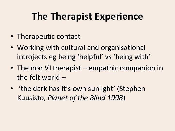 The Therapist Experience • Therapeutic contact • Working with cultural and organisational introjects eg