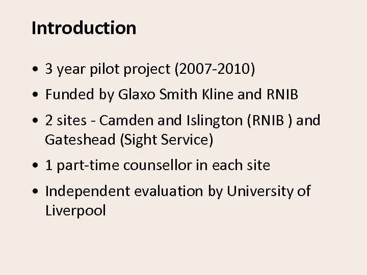 Introduction • 3 year pilot project (2007 -2010) • Funded by Glaxo Smith Kline