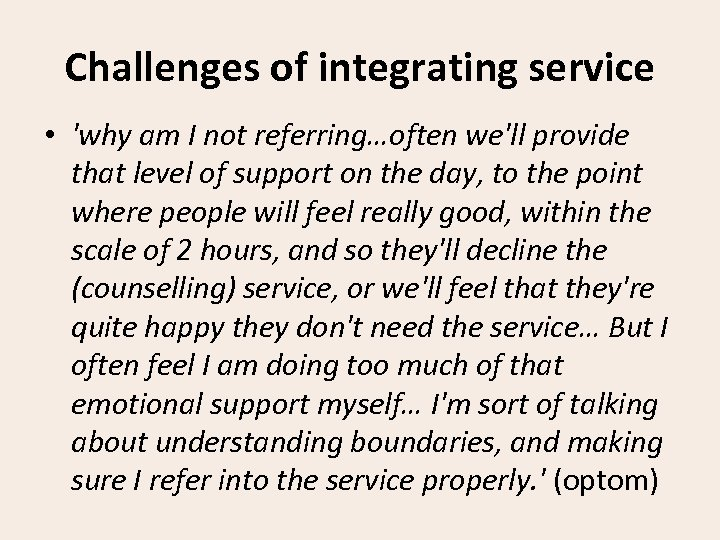 Challenges of integrating service • 'why am I not referring…often we'll provide that level
