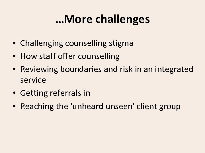 …More challenges • Challenging counselling stigma • How staff offer counselling • Reviewing boundaries