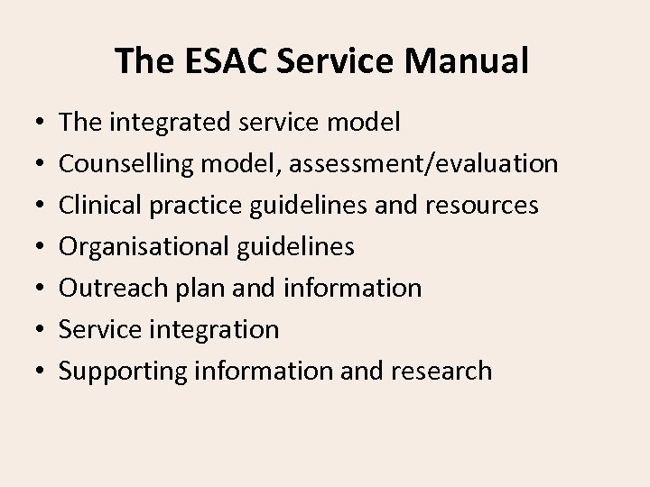 The ESAC Service Manual • • The integrated service model Counselling model, assessment/evaluation Clinical