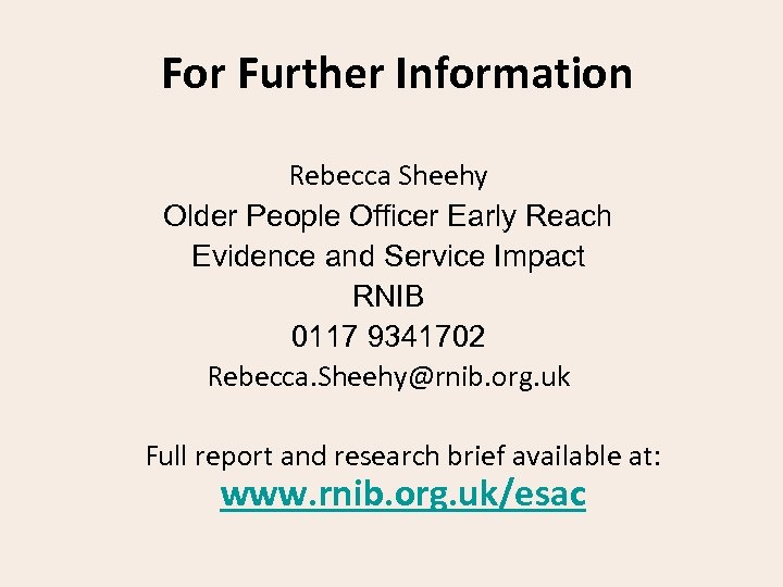 For Further Information Rebecca Sheehy Older People Officer Early Reach Evidence and Service Impact