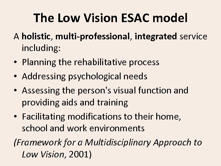The Low Vision ESAC model A holistic, multi-professional, integrated service including: • Planning the