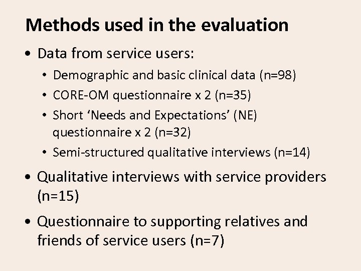 Methods used in the evaluation • Data from service users: • Demographic and basic