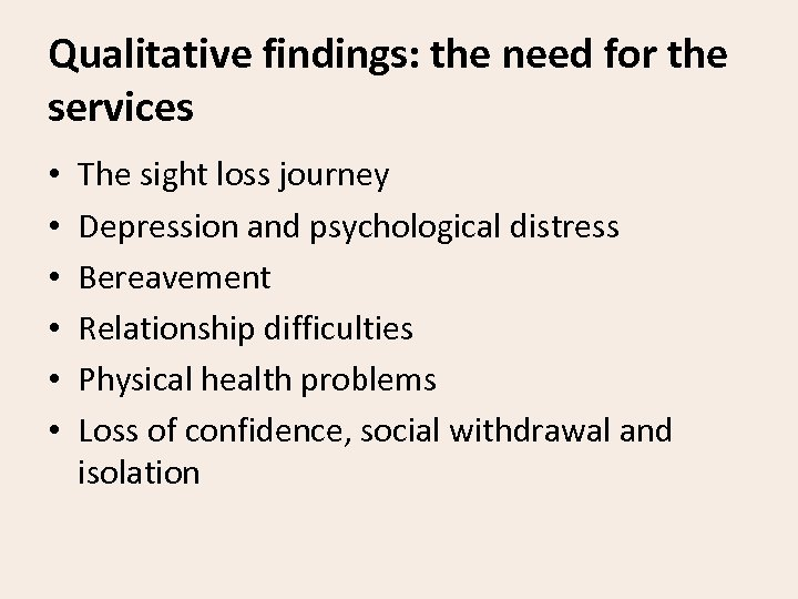 Qualitative findings: the need for the services • • • The sight loss journey