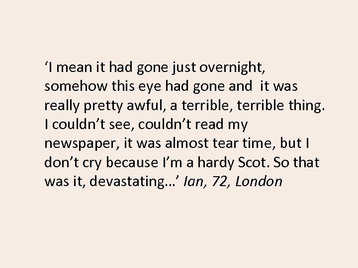 'I mean it had gone just overnight, somehow this eye had gone and it