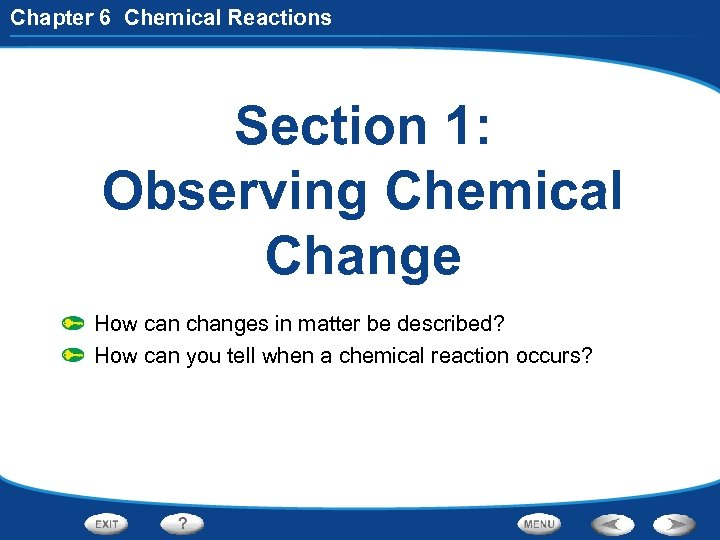 Chapter 6 Chemical Reactions Section 1: Observing Chemical Change How can changes in matter