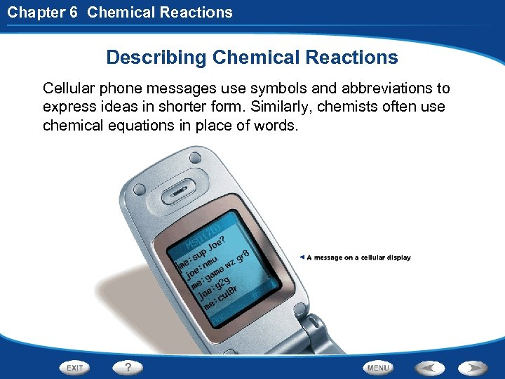 Chapter 6 Chemical Reactions Describing Chemical Reactions Cellular phone messages use symbols and abbreviations