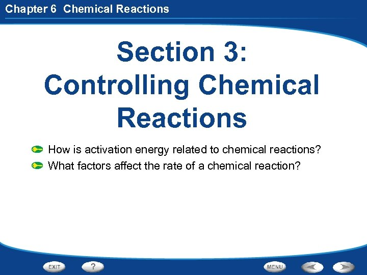 Chapter 6 Chemical Reactions Section 3: Controlling Chemical Reactions How is activation energy related