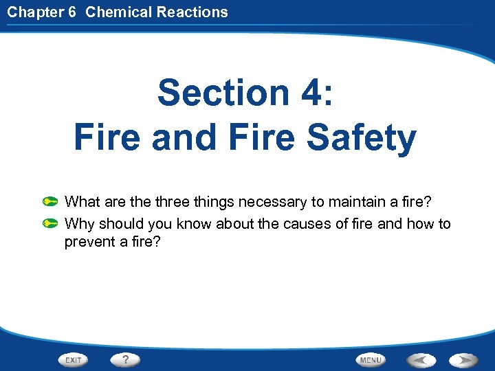Chapter 6 Chemical Reactions Section 4: Fire and Fire Safety What are three things