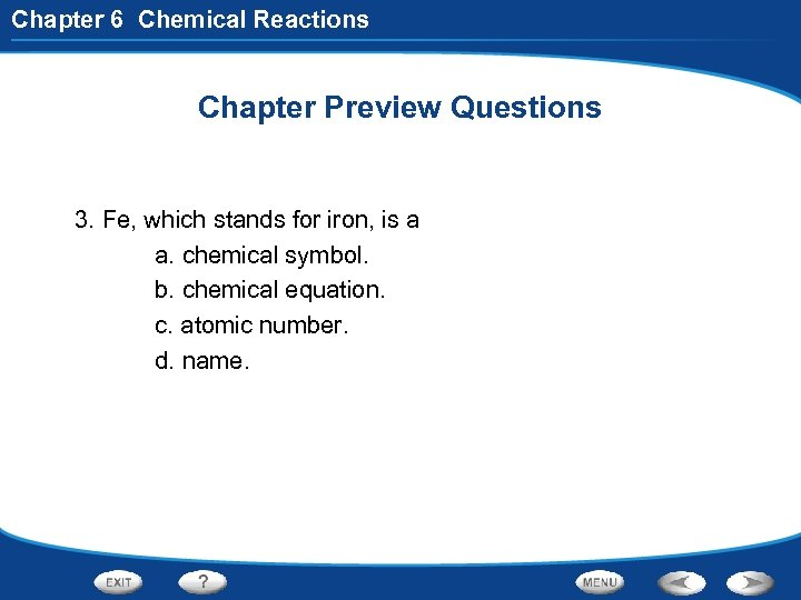 Chapter 6 Chemical Reactions Chapter Preview Questions 3. Fe, which stands for iron, is