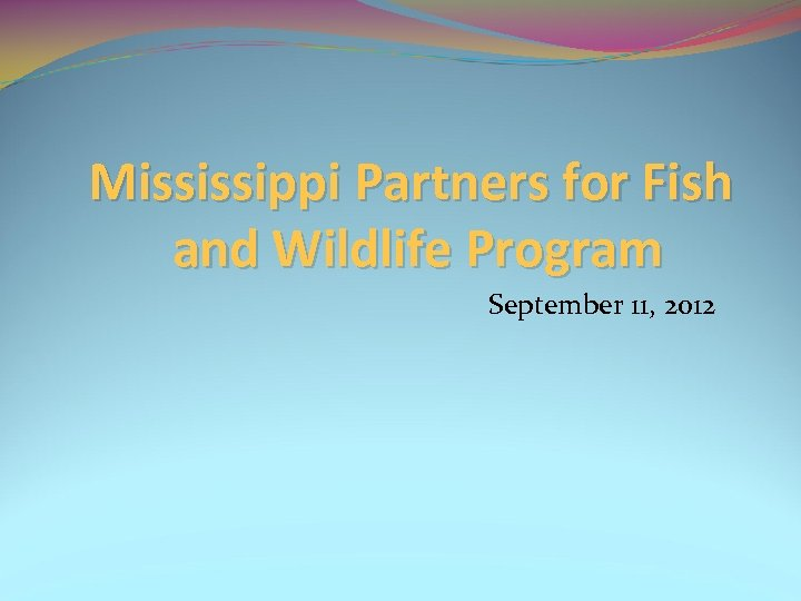 Mississippi Partners for Fish and Wildlife Program September 11, 2012