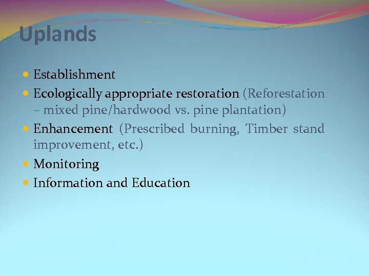 Uplands Establishment Ecologically appropriate restoration (Reforestation – mixed pine/hardwood vs. pine plantation) Enhancement (Prescribed