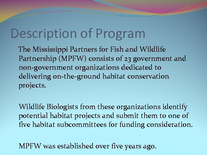 Description of Program The Mississippi Partners for Fish and Wildlife Partnership (MPFW) consists of