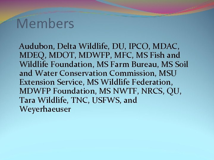 Members Audubon, Delta Wildlife, DU, IPCO, MDAC, MDEQ, MDOT, MDWFP, MFC, MS Fish and