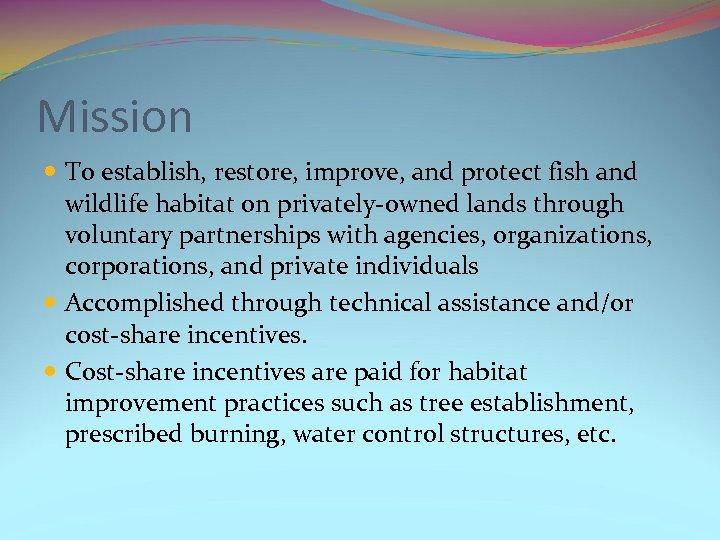 Mission To establish, restore, improve, and protect fish and wildlife habitat on privately-owned lands