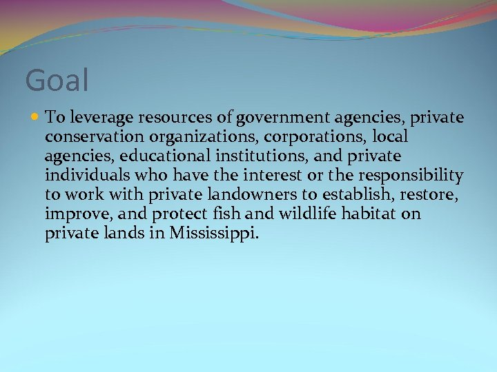 Goal To leverage resources of government agencies, private conservation organizations, corporations, local agencies, educational