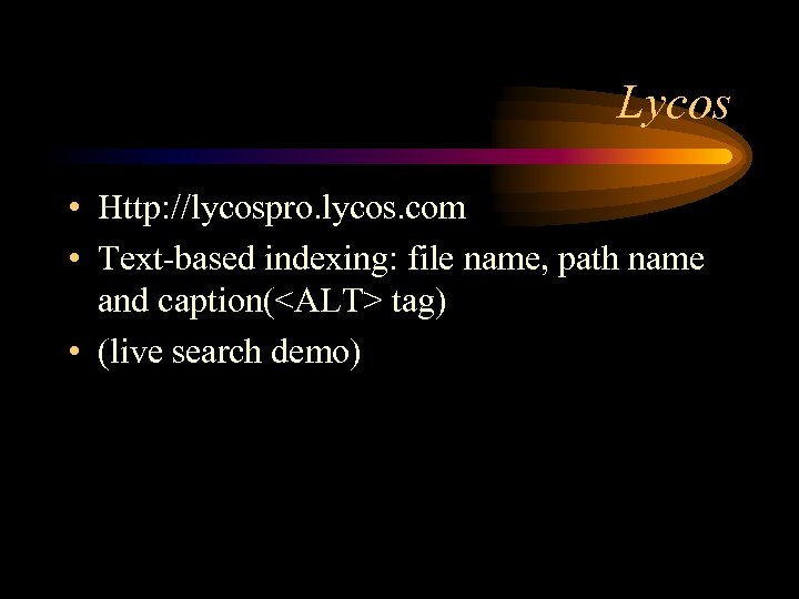 Lycos • Http: //lycospro. lycos. com • Text-based indexing: file name, path name and