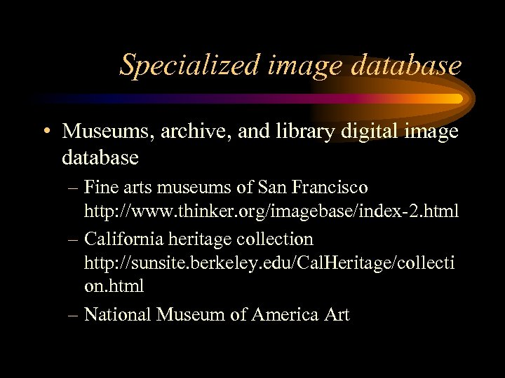 Specialized image database • Museums, archive, and library digital image database – Fine arts