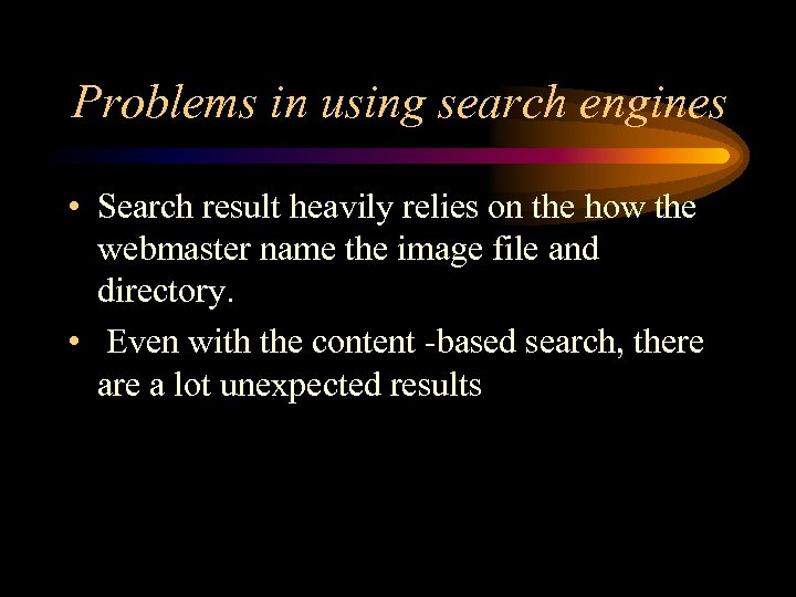 Problems in using search engines • Search result heavily relies on the how the