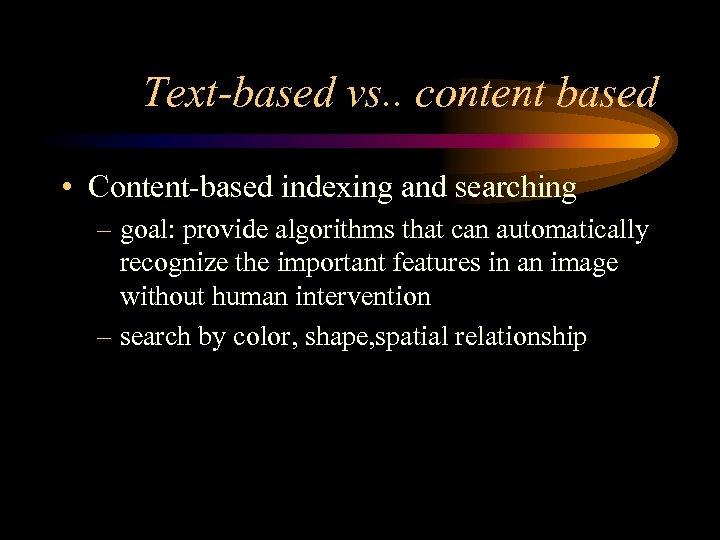 Text-based vs. . content based • Content-based indexing and searching – goal: provide algorithms