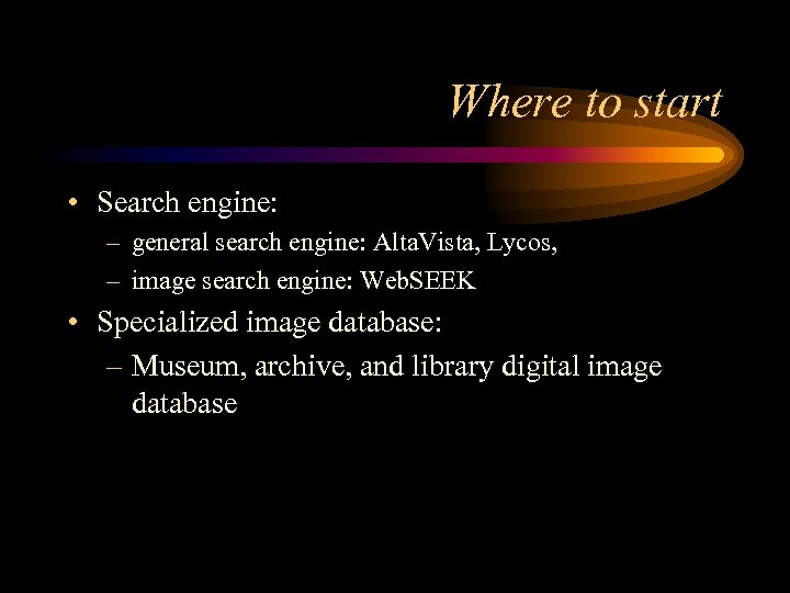 Where to start • Search engine: – general search engine: Alta. Vista, Lycos, –