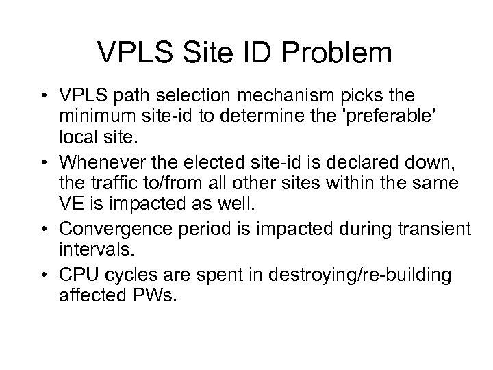 VPLS Site ID Problem • VPLS path selection mechanism picks the minimum site-id to