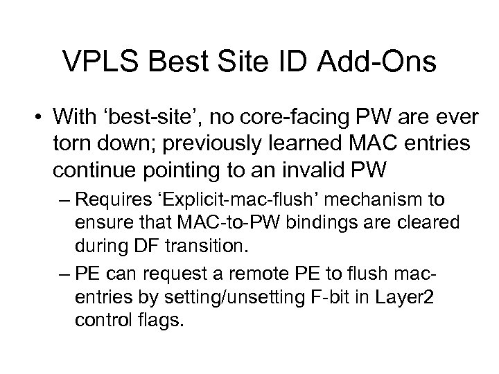 VPLS Best Site ID Add-Ons • With 'best-site', no core-facing PW are ever torn