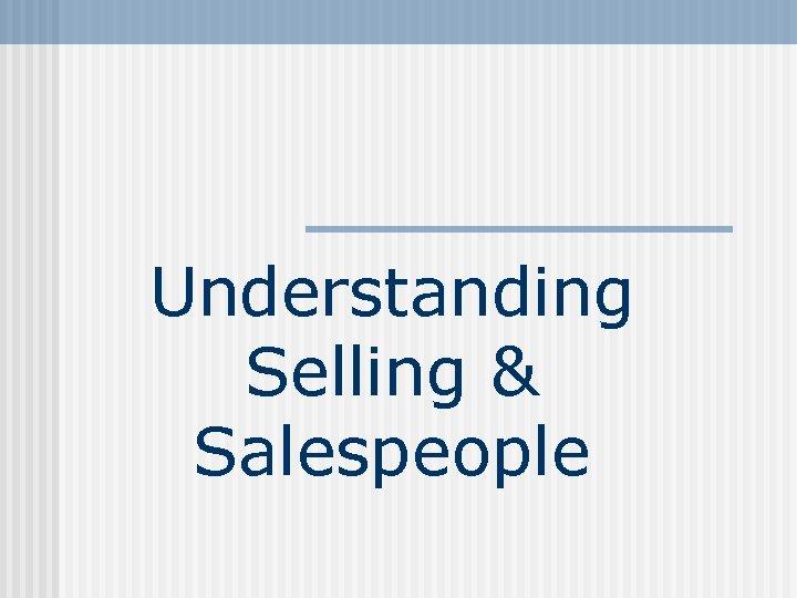 Understanding Selling & Salespeople