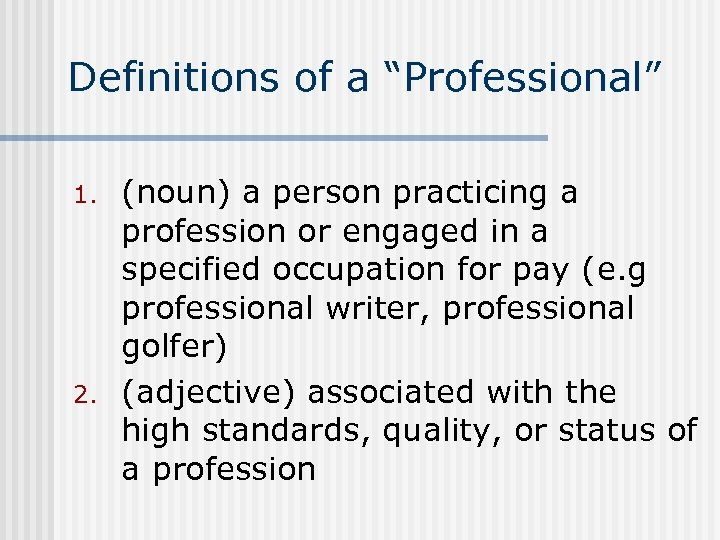 """Definitions of a """"Professional"""" 1. 2. (noun) a person practicing a profession or engaged"""