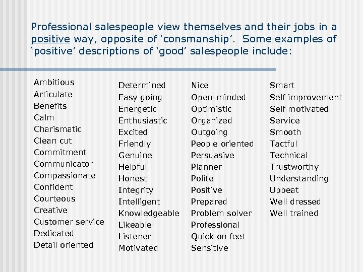 Professional salespeople view themselves and their jobs in a positive way, opposite of 'consmanship'.
