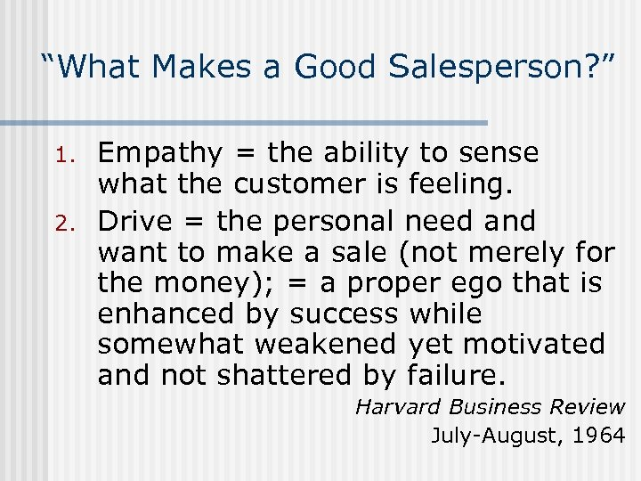 """""""What Makes a Good Salesperson? """" 1. 2. Empathy = the ability to sense"""