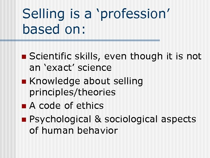 Selling is a 'profession' based on: Scientific skills, even though it is not an