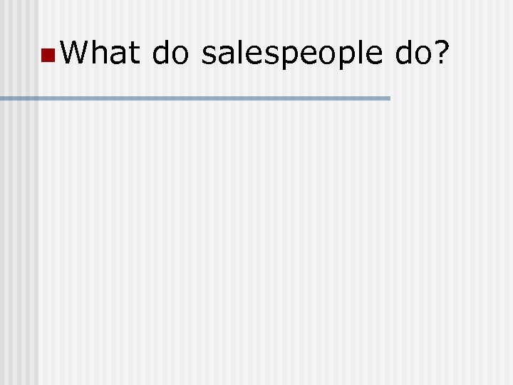 n What do salespeople do?
