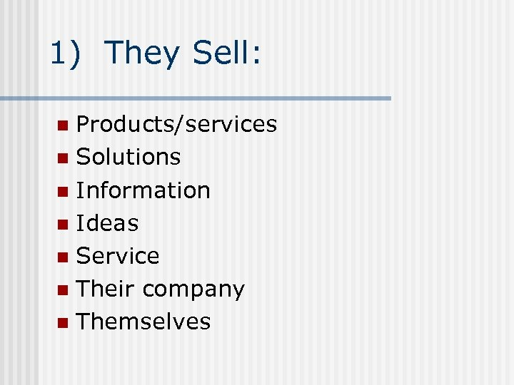 1) They Sell: Products/services n Solutions n Information n Ideas n Service n Their