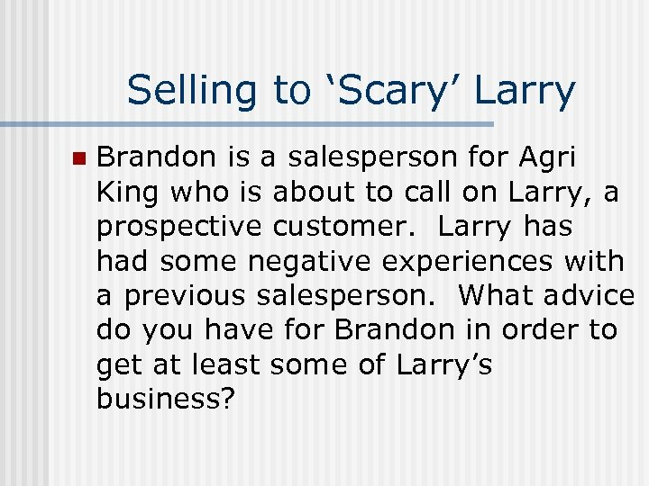Selling to 'Scary' Larry n Brandon is a salesperson for Agri King who is