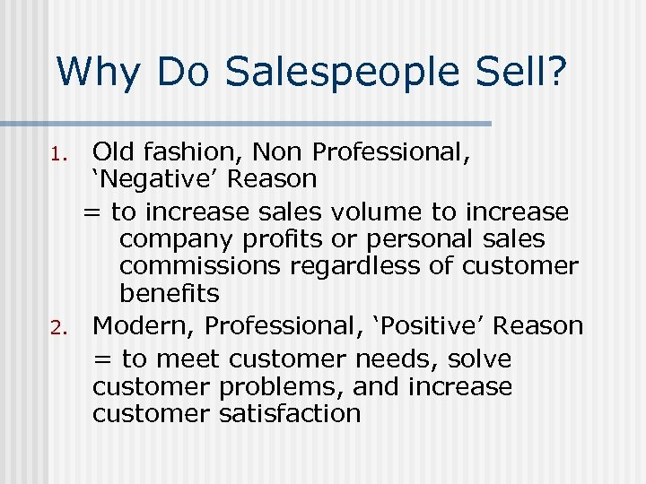 Why Do Salespeople Sell? 1. 2. Old fashion, Non Professional, 'Negative' Reason = to