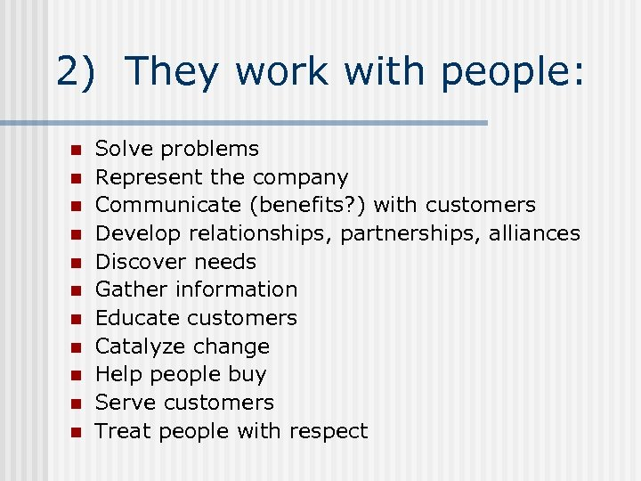 2) They work with people: n n n Solve problems Represent the company Communicate