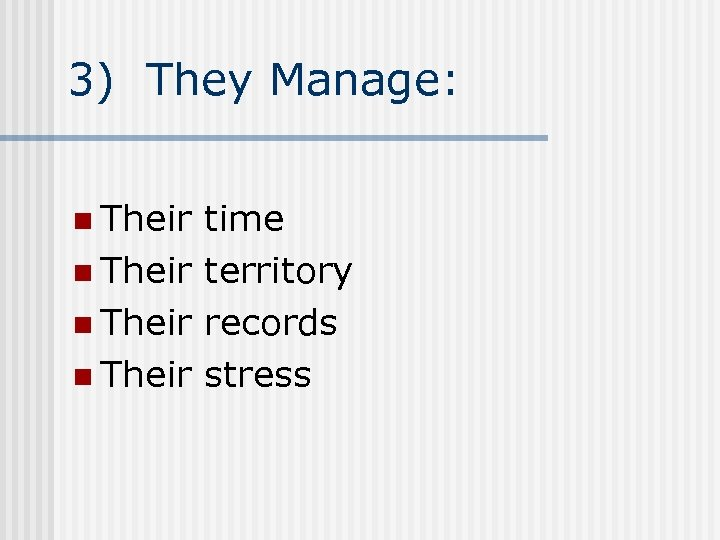 3) They Manage: n Their time n Their territory n Their records n Their