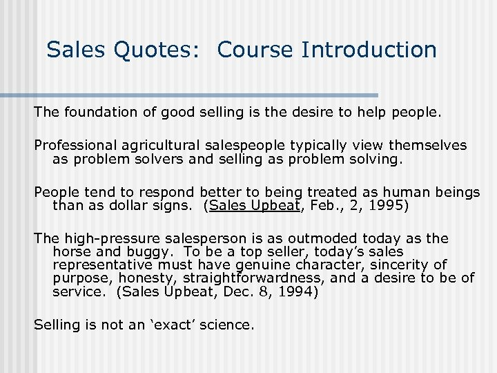 Sales Quotes: Course Introduction The foundation of good selling is the desire to help