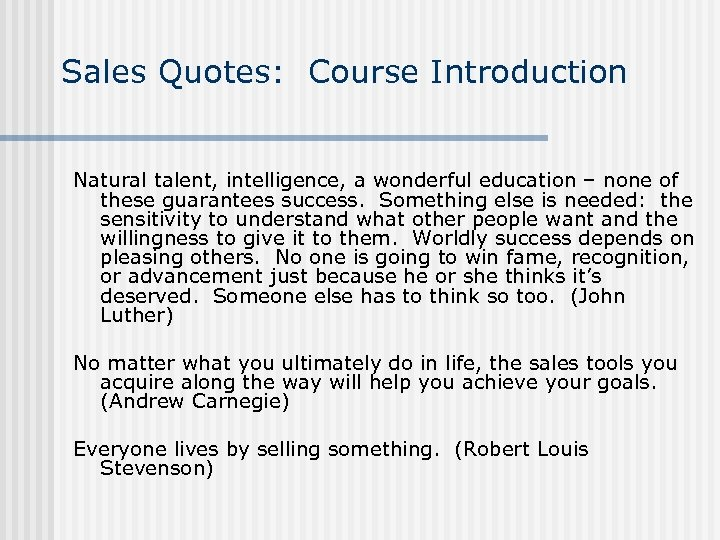Sales Quotes: Course Introduction Natural talent, intelligence, a wonderful education – none of these