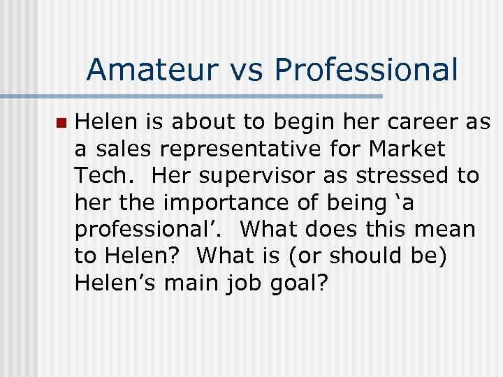 Amateur vs Professional n Helen is about to begin her career as a sales