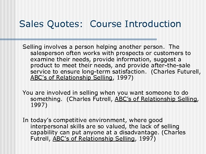 Sales Quotes: Course Introduction Selling involves a person helping another person. The salesperson often