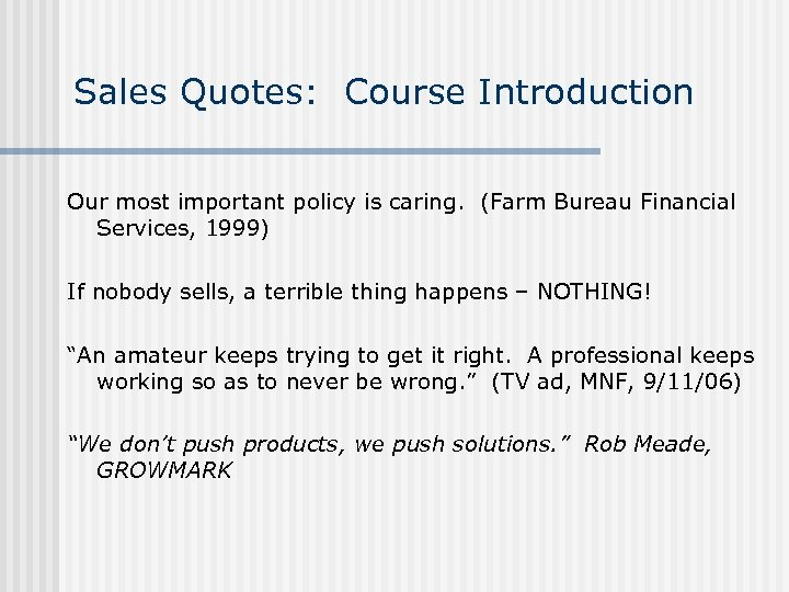 Sales Quotes: Course Introduction Our most important policy is caring. (Farm Bureau Financial Services,