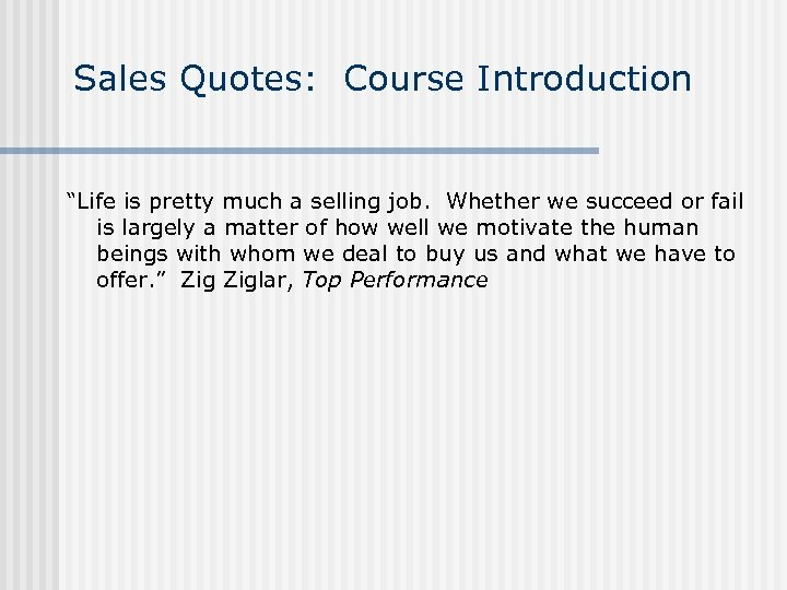"""Sales Quotes: Course Introduction """"Life is pretty much a selling job. Whether we succeed"""