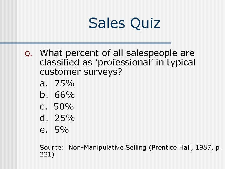 Sales Quiz Q. What percent of all salespeople are classified as 'professional' in typical